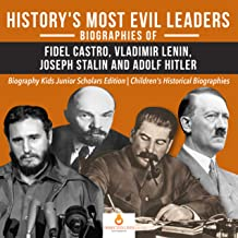 History's Most Evil Leaders : Biograpies of Fidel Castro, Vladimir Lenin, Joseph Stalin and Adolf Hitler   Biography Kids Junior Scholars Edition   Children's Historical Biographies