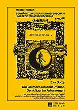Die Chimaere als dialektische Denkfigur im Artusroman: Mit exemplarischen Analysen von Teilen des «Parzival» Wolframs von Eschenbach, des «Wigalois» Wirnts ... Tuerlin (Mikrokosmos 81) (German Edition)