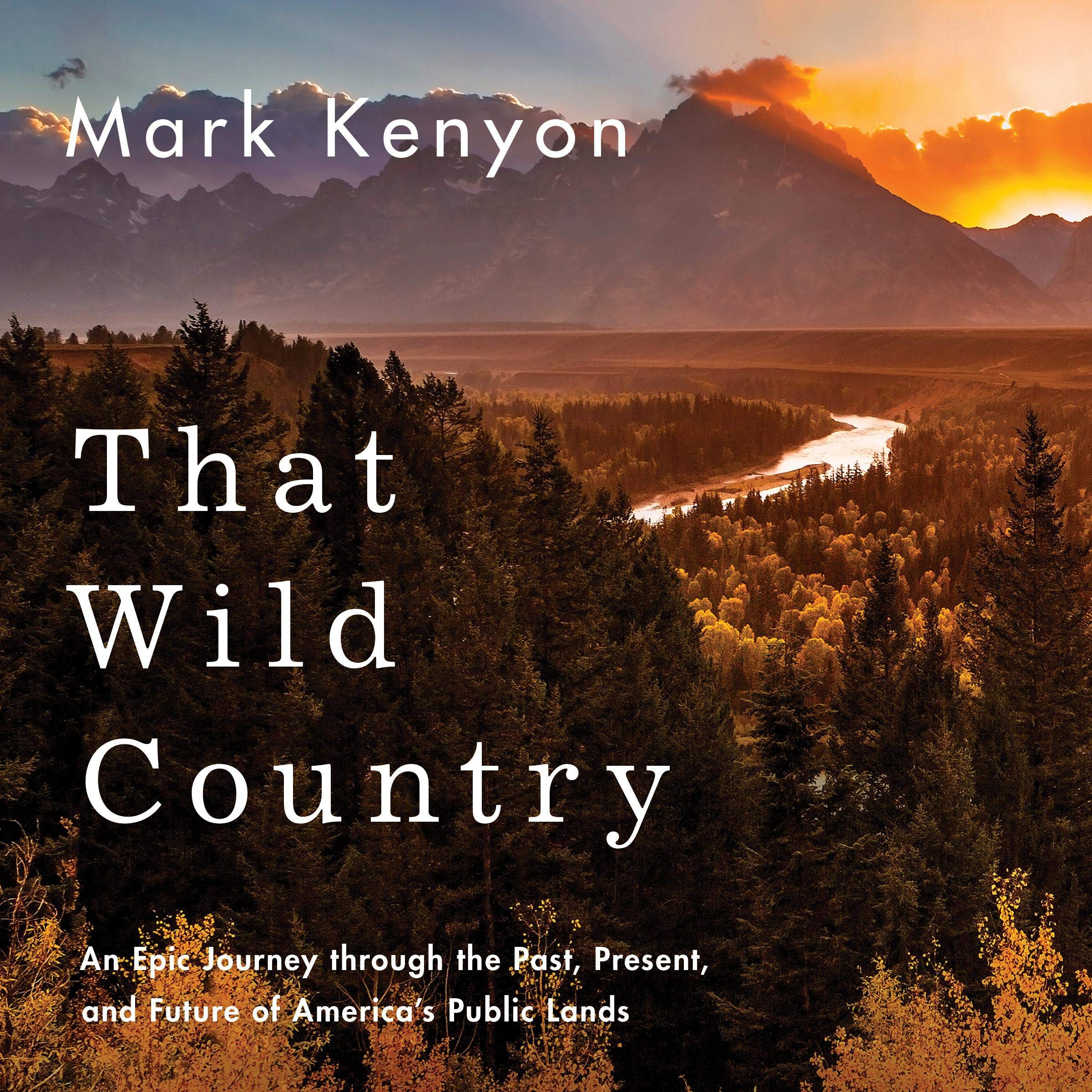 Image OfThat Wild Country: An Epic Journey Through The Past, Present, And Future Of America's Public Lands