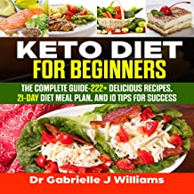 Keto Diet for Beginners: The Complete Guide - 222+ Delicious Recipes, 21-Day Diet Meal Plan, and 10 Tips for Success