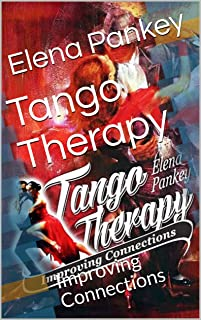 Tango Therapy: Improving Connections (Argentine Tango Dance Book 1)
