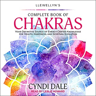 Llewellyn's Complete Book of Chakras: Your Definitive Source of Energy Center Knowledge for Health, Happiness, and Spiritu...
