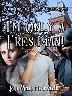 I'm Only a Freshman! (I'm Not a Super Spy! Book 1)