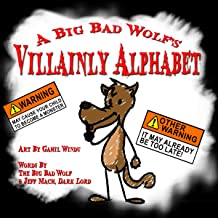 A Big Bad Wolf's VILLAINLY Alphabet: An Alphabet for young Villains, Tricksters, and Junior Rogues