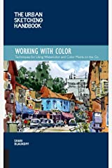 The Urban Sketching Handbook Working with Color: Techniques for Using Watercolor and Color Media on the Go (Urban Sketching Handbooks) Kindle Edition