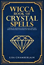 Wicca Book of Crystal Spells: A Book of Shadows for Wiccans, Witches, and Other Practitioners of Crystal Magic (Wiccan Spell Books 3)