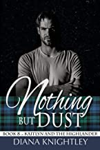 Nothing but Dust (Kaitlyn and the Highlander Book 8)