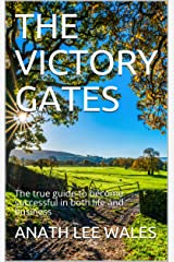THE VICTORY GATES: The true guide to become successful in both life and business Kindle Edition