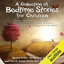 A Collection of Bedtime Stories for Children: The Tale of Peter Rabbit, Hansel and Gretel, Goldilocks and the Three Bears,...