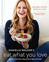 Danielle Walker's Eat What You Love: Everyday Comfort Food You Crave; Gluten-Free, Dairy-Free, and Paleo Recipes [A Cookbook] PDF