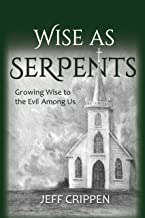 Wise as Serpents: Growing Wise to the Evil Among Us