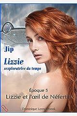 LIZZIE, époque 5 – Lizzie et l'œil de Néfertiti: Lizzie sexploratrice du temps Format Kindle