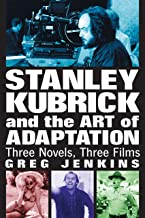 Stanley Kubrick and the Art of Adaptation: Three Novels, Three Films