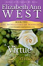 A Virtue of Marriage: A Pride & Prejudice Novel Variation (The Moralities of Marriage Book 2) (English Edition)