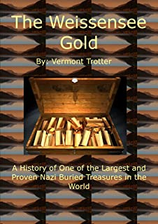 The Weissensee Gold: A History of One of the Largest and Proven Nazi Buried Treasures in the World (English Edition)