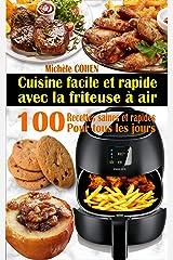 Cuisine facile et rapide avec la friteuse à air: 100 Recettes rapides et faciles : Recettes simples et saines pour tous les jours ; Recettes saines et rapides (Livre de recettes friteuse sans huile) Format Kindle