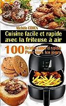 Cuisine facile et rapide avec la friteuse à air: 100 Recettes rapides et faciles : Recettes simples et saines pour tous le...