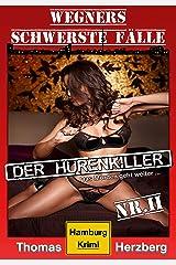 Der Hurenkiller - Das Morden geht weiter ...: Wegners schwerste Fälle (2. Teil): Hamburg Krimi Kindle Ausgabe