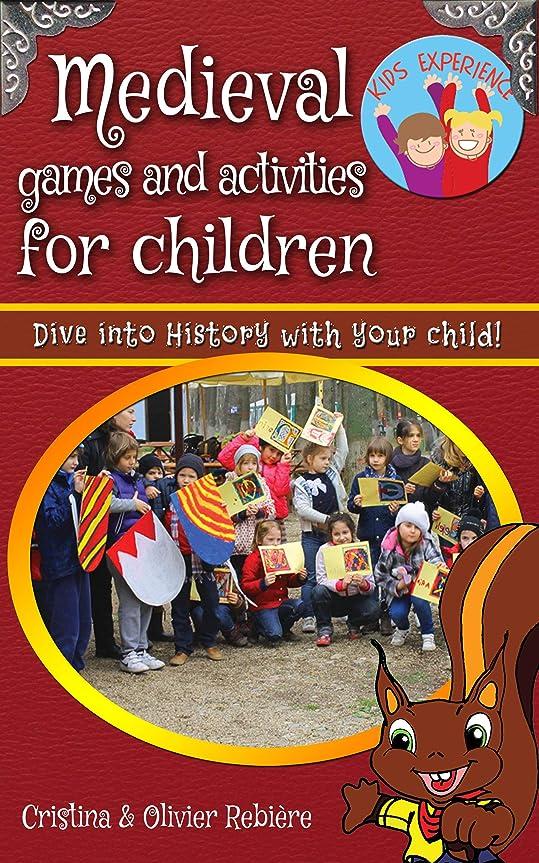 銀河爆発する職人Medieval games and activities for children: Dive into History with your child! (eGuide Kids Book 5) (English Edition)