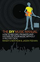 The DIY Music Manual: How to Record, Promote and Distribute Your Music without a Record Deal