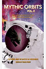Mythic Orbits Volume 2: Best Speculative Fiction by Christian Authors Kindle Edition