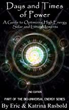 Days and Times of Power: A Guide to Optimizing High Energy Solar and Lunar Moments (Bio-Universal Energy Series Book 6)
