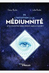De l'intuition à la médiumnité: Et si vous étiez déjà médium, sans le savoir ? (EYROLLES) Format Kindle