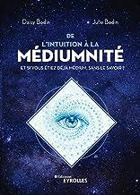 De l'intuition à la médiumnité: Et si vous étiez déjà médium, sans le savoir ? (EYROLLES)