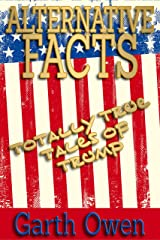 Alternative Facts: Totally True Tales Of Trump Kindle Edition
