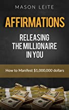Affirmations for Abundance: Releasing the Millionaire in You How to Manifest 1,000,000 dollars- (Law of attraction, Subconscious, Positive thinking): Affirmations Guide for Beginners