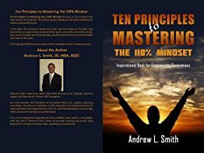 Ten Principles to Mastering The 110% Mindset: Inspirational Books for Empowering Generations