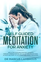 Self guided meditation for anxiety: Declutter your mind from bad thoughts through thinking positive. Get out of the cycle of panic attacks and start to live stress free thanks meditation.