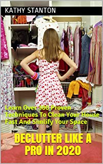 Declutter Like A Pro in 2020: Learn Over 300 Proven Techniques To Clean Your House Fast And Simlify Your Space (How To Declutter Your Life, Simplify Your ... Free Cleaning Tips) (English Edition)