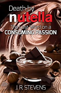 Death by Nutella!: The Last Word on a Consuming Passion