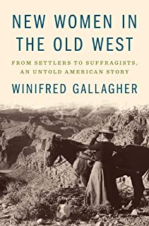 New Women in the Old West: From Settlers to Suffragists, An Untold American Story (English Edition)