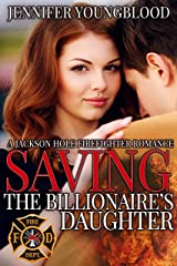 Saving the Billionaire's Daughter (Jackson Hole Firefighter Romance Book 1) Kindle Edition