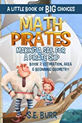 Making a Sail for a Pirate Ship: Estimation, Area, and Beginning Geometry: A Little Book of BIG Choices (Math Pirates 2) Kindle Edition
