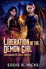 Liberation of the Demon Girl (Contaminated Souls Book 6) Kindle Edition