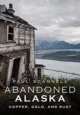 Abandoned Alaska: Copper, Gold, and Rust (America Through Time)
