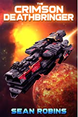 The Crimson Deathbringer: An Epic Space Opera/Alien Invasion Adventure (The Crimson Deathbringer Series Book 1) Kindle Edition