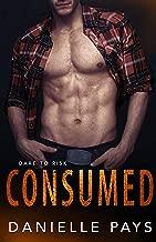 Consumed (Dare to Risk - A Romantic Suspense Series Book 4)