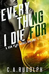 Everything I Die For: A Hybrid Post-Apocalyptic / Espionage Adventure (A Gun Play Novel: Volume 2) Kindle Edition