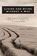 Living and Dying without a Map: One Family's Journey through the World of Glioblastoma