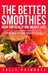 THE BETTER SMOOTHIES BOOK : For Health and Weight Loss and Diet: Healthly Blender Smoothie Mixes For Good Healthy Shakes. Be a Health Drink Smoothie Pro! Kindle Edition