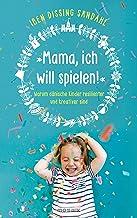 »Mama, ich will spielen!«: Warum dänische Kinder resilienter und kreativer sind (German Edition)