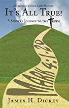 It's All True!: A Sinner's Journey to the Truth