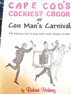 Cape Cod's Cockiest Crook, or, Con Man's carnival: The hilarious tale of Cape Cod's most famous scandal