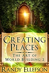 Creating Places (The Art of World Building Book 2) Kindle Edition