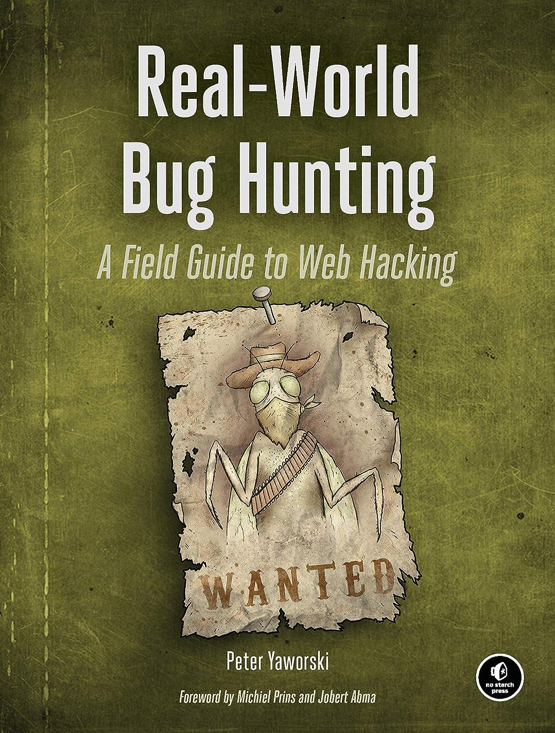 輝く未就学阻害するReal-World Bug Hunting: A Field Guide to Web Hacking (English Edition)