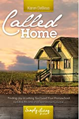 Called Home: Finding Joy in Letting God Lead Your Homeschool: Updated, Revised, and Expanded With Journal Section Kindle Edition